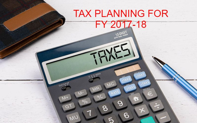 TAX PLANNING FOR FY 17-18