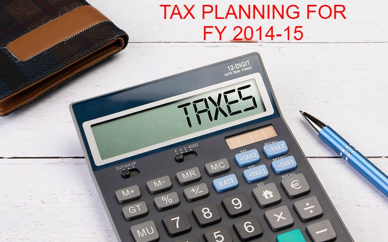 TAX PLANNING FOR FY 2014-15